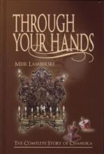 Through Your Hands : The Complete Story of Chanuka