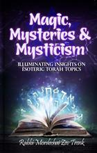 Magic, Mysteries, and Mysticism - Illuminating Insights on Esoteric Torah Topics